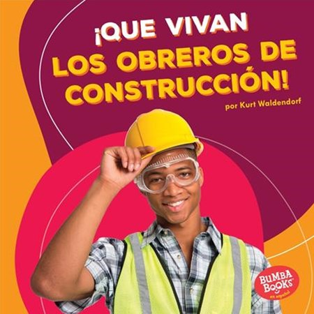 Que vivan los obreros de construcción / Hooray for Construction Workers