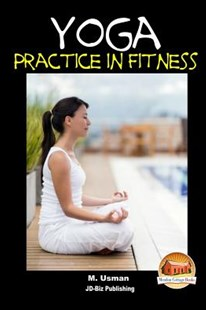 Yoga Practice in Fitness by M Usman, John Davidson, Mendon Cottage Books (9781514135280) - PaperBack - Health & Wellbeing Fitness
