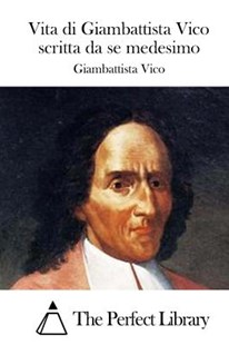 Vita Di Giambattista Vico Scritta Da Se Medesimo by Giambattista Vico, The Perfect Library (9781514156339) - PaperBack - Biographies General Biographies