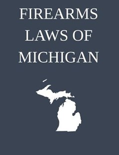 Firearms Laws of Michigan by Michigan Legal Publishing Ltd (9781514216804) - PaperBack - Reference Law