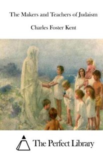 The Makers and Teachers of Judaism by Charles Foster Kent, The Perfect Library (9781514280492) - PaperBack - History