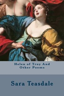 Helen of Troy and Other Poems by Sara Teasdale (9781514319864) - PaperBack - Poetry & Drama Poetry