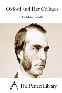 Oxford and Her Colleges by Goldwin Smith, The Perfect Library (9781514381335) - PaperBack - Reference