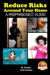 Reduce Risks Around Your Home - A Preparedness Guide! by M Usman, John Davidson, Mendon Cottage Books (9781514653784) - PaperBack - Health & Wellbeing General Health