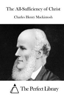 The All-Sufficiency of Christ by Charles Henry Mackintosh, The Perfect Library (9781515020493) - PaperBack - Reference