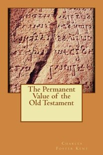 The Permanent Value of the Old Testament by Charles Foster Kent (9781515167563) - PaperBack - Religion & Spirituality Christianity