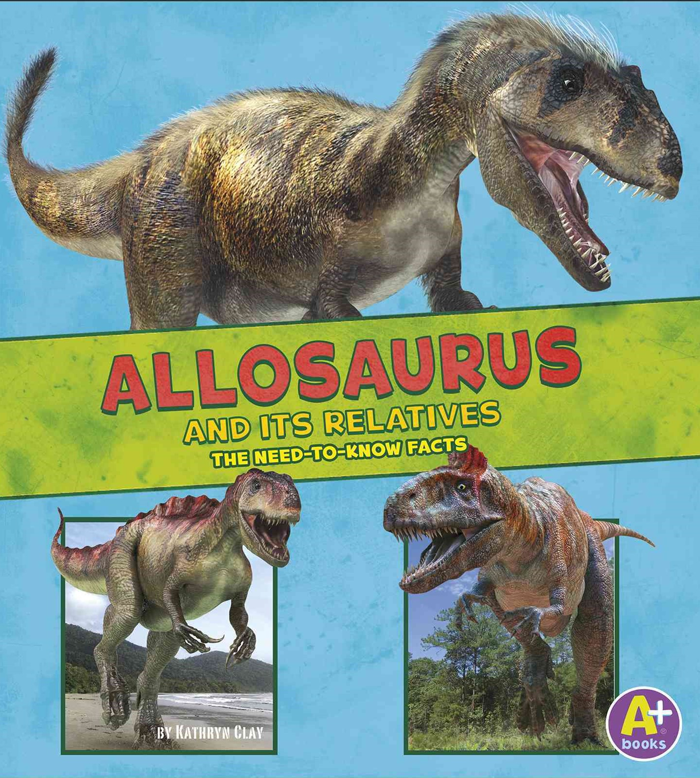 Allosaurus and Its Relatives