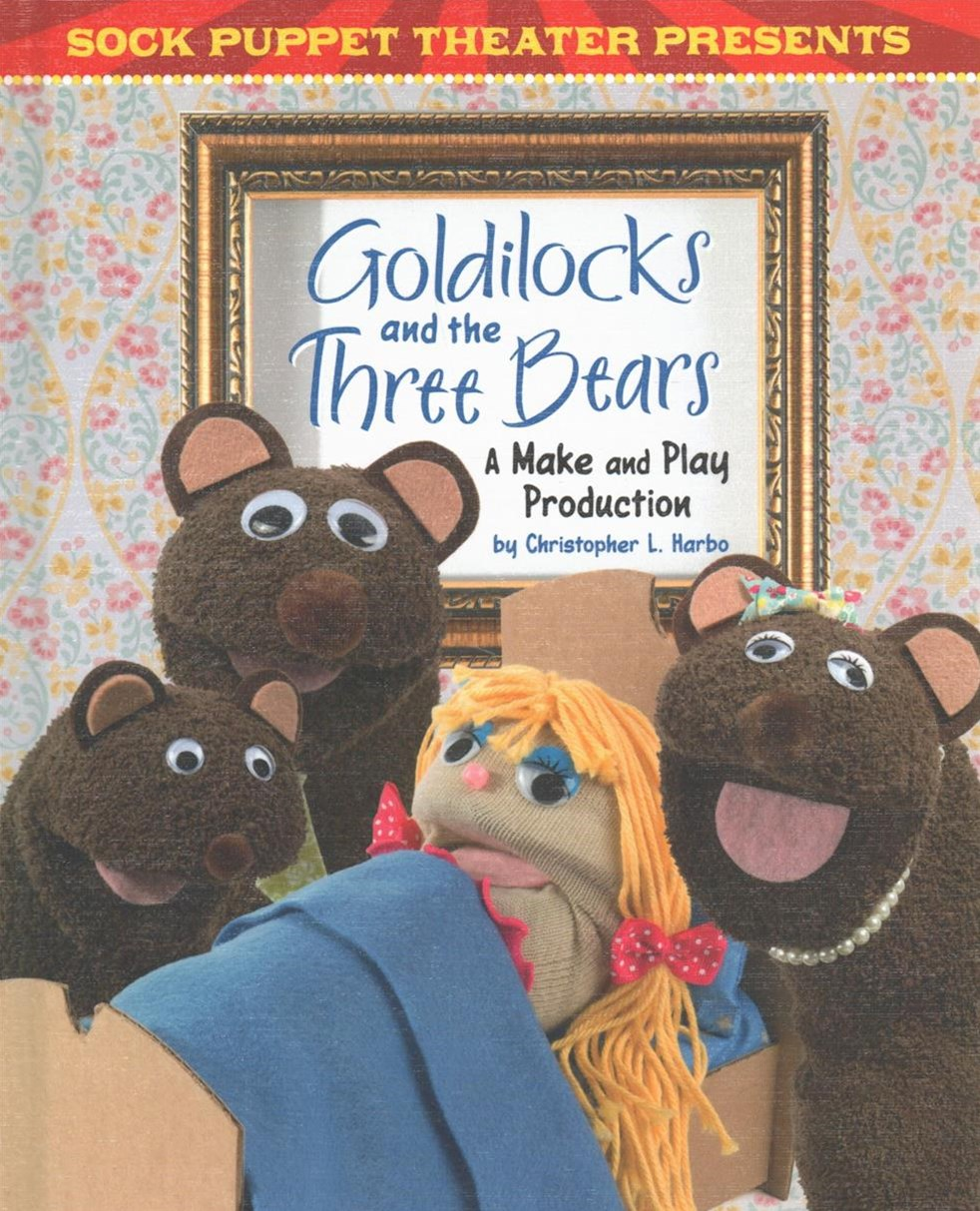 Sock Puppet Theater: Sock Puppet Theater Presents Goldilocks and the Three Bears
