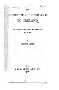 The Conduct of England to Ireland, an Address Delivered at Brighton by Goldwin Smith (9781517079345) - PaperBack - History European