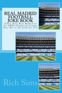 Real Madrid Football Joke Book by Rich Sims (9781517630980) - PaperBack - Humour General Humour