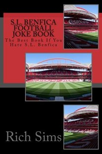 S.L. Benfica Football Joke Book by Rich Sims (9781517658892) - PaperBack - Humour General Humour