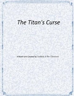 The Titan's Curse Novel Unit by Creativity in the Classroom (9781517795764) - PaperBack - Education Teaching Guides