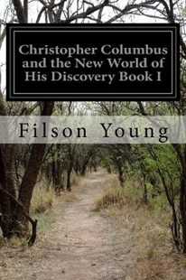 Christopher Columbus and the New World of His Discovery Book I by Filson Young (9781518694752) - PaperBack - History
