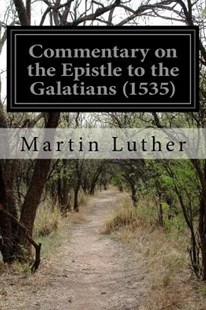Commentary on the Epistle to the Galatians (1535) by Martin Luther Dr, Theodore Graebner (9781518805097) - PaperBack - Religion & Spirituality