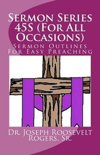 Sermon Series 45s (for All Occasions) by Sr Dr Joseph Roosevelt Rogers (9781518844904) - PaperBack - Religion & Spirituality