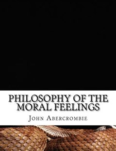 Philosophy of the Moral Feelings by John Abercrombie (9781519141521) - PaperBack - Classic Fiction