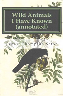 Wild Animals I Have Known (annotated) by Ernest Thompson Seton (9781519270160) - PaperBack - History