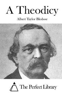 A Theodicy by Albert Taylor Bledsoe, The Perfect Library (9781519633156) - PaperBack - History