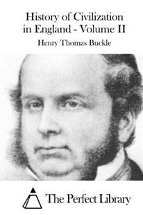 History of Civilization in England - Volume II by Henry Thomas Buckle, The Perfect Library (9781519734891) - PaperBack - History