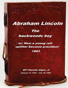 Abraham Lincoln, the Backwoods Boy by Horatio Alger Jr (9781519771803) - PaperBack - History