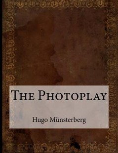 The Photoplay by Hugo Munsterberg (9781522773269) - PaperBack - Social Sciences Psychology