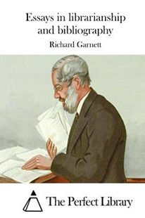 Essays in Librarianship and Bibliography by Richard Garnett Dr, The Perfect Library (9781522834731) - PaperBack - Reference