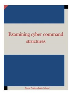 Examining Cyber Command Structures by Naval Postgraduate School, Penny Hill Press Inc (9781522955528) - PaperBack - Politics Political Issues