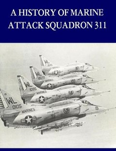 A History of Marine Attack Squadron 311 by U S Marine Corps, Penny Hill Press Inc (9781523439614) - PaperBack - Military Vehicles