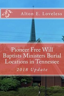Pioneer Free Will Baptists Ministers Burial Locations in Tennessee by Alton E Loveless (9781523638482) - PaperBack - Reference