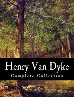 Henry Van Dyke, Complete Collection by Henry Van Dyke (9781523790036) - PaperBack - Reference
