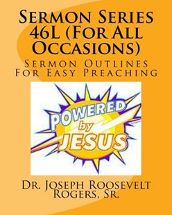 Sermon Series 46l (for All Occasions) by Sr Dr Joseph Roosevelt Rogers (9781523815371) - PaperBack - Religion & Spirituality