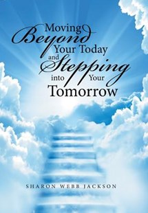 Moving Beyond Your Today and Stepping into Your Tomorrow by Sharon Webb Jackson (9781524599874) - HardCover - Self-Help & Motivation Inspirational
