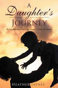A Daughter's Journey by Heather Jaynes (9781524633219) - HardCover - Biographies General Biographies