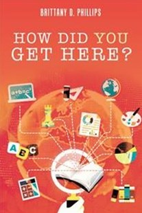 How Did You Get Here? by Brittany D. Phillips (9781524691998) - HardCover - Education