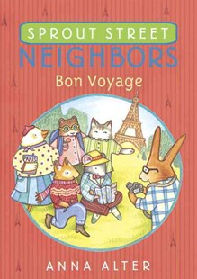 Sprout Street Neighbors: Bon Voyage by Anna Alter (9781524700539) - PaperBack - Children's Fiction Intermediate (5-7)