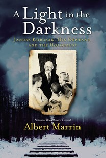 A Light in the Darkness: Janusz Korczak, His Orphans, and the Holocaust by Albert Marrin (9781524701208) - HardCover - Non-Fiction