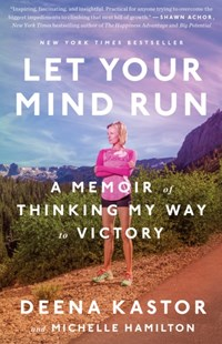 Let Your Mind Run by Deena Kastor, Michelle Hamilton (9781524760762) - PaperBack - Biographies Sports