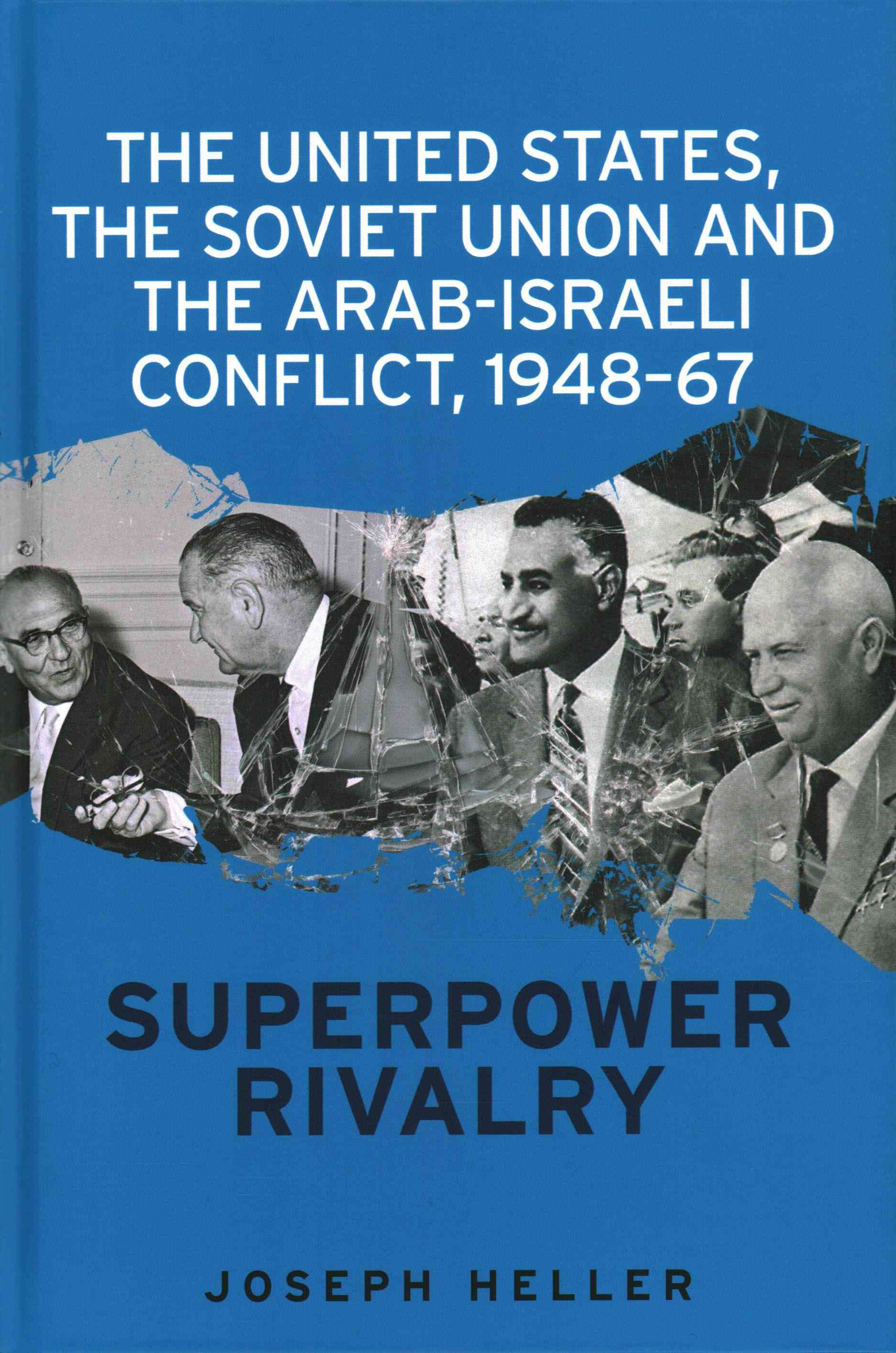 United States, the Soviet Union and the Arab-Israeli Conflict, 1948-67