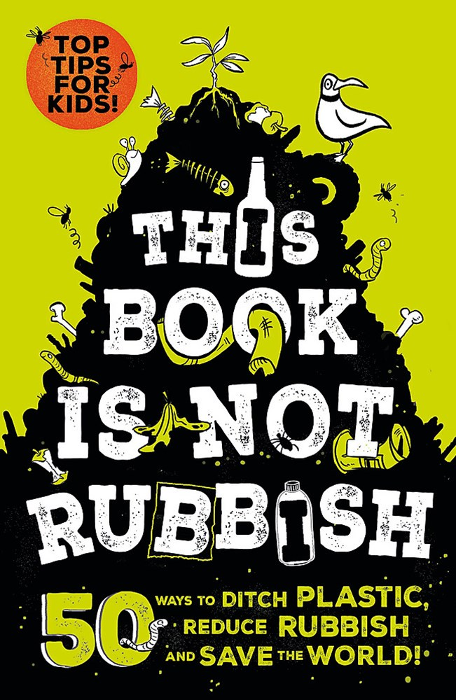 This Book is not Rubbish: 50 Ways YOU Can Save the Planet!