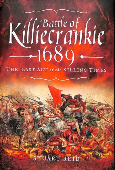 Battle of Killiecrankie 1689: The Last Act of the Killing Times