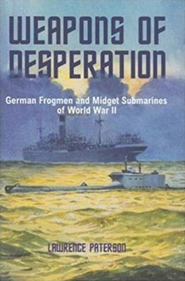 Weapons of Desperation: German Frogmen and Midget Submarines of World War II