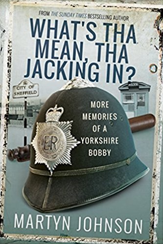 What's Tha Mean, Tha Jacking In?: More Memories of a Sheffield Bobby