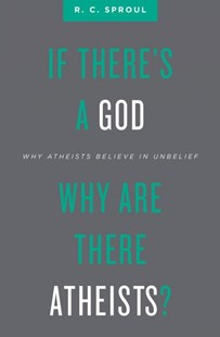 If There's a God Why Are There Atheists? by R. C. Sproul (9781527101050) - PaperBack - Religion & Spirituality Christianity