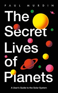 The Secret Lives of Planets by Paul Murdin (9781529319415) - HardCover - Science & Technology Astronomy