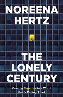 The Lonely Century by Noreena Hertz (9781529329261) - PaperBack - Social Sciences Psychology