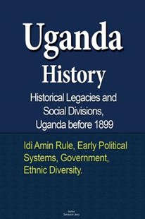Uganda History, Historical Legacies and Social Divisions, Uganda Before 1899 by Sampson Jerry (9781530060399) - PaperBack - History African