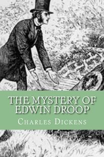 The Mystery of Edwin Droop (English Edition) by Dickens Charles Charles, Yordi Abreu (9781530459933) - PaperBack - Reference