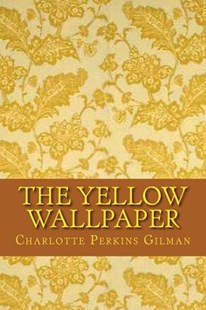 The Yellow Wallpaper (English Edition) by Charlotte Perkins Gilman, Yordi Abreu (9781530497430) - PaperBack - Reference