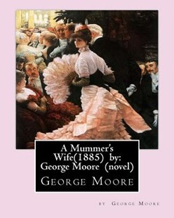 A Mummer's Wife(1885) by by George Moore MD (9781530574193) - PaperBack - Modern & Contemporary Fiction General Fiction