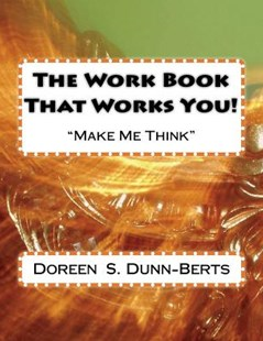The Work Book That Works You! by Doreen S Dunn-Berts (9781530703692) - PaperBack - Education Teaching Guides